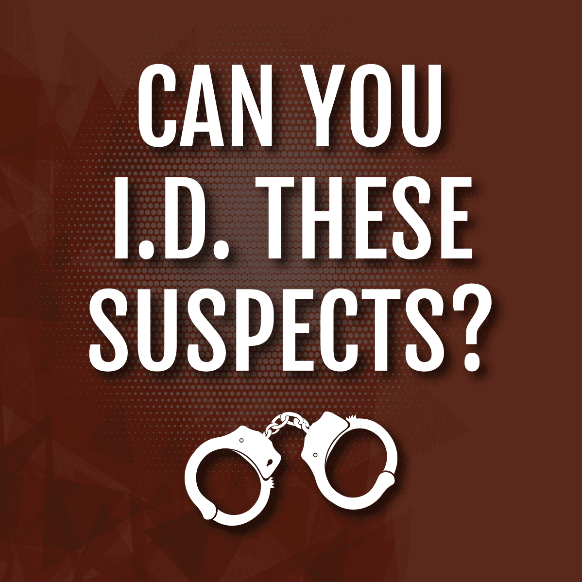 """Can you ID these suspects?"" with handcuffs below the wording."